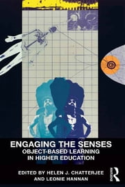 Engaging the Senses: Object-Based Learning in Higher Education ebook by Helen J. Chatterjee,Leonie Hannan
