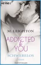 Schwerelos - Addicted to You 2 - Roman ebook by M. Leighton, Sabine Schilasky