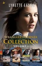 Wrangler's Corner Collection Volume 1 - Wrangler's Corner ebook by Lynette Eason