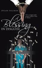 A Blessing in Disguise eBook von Dylan Tallman