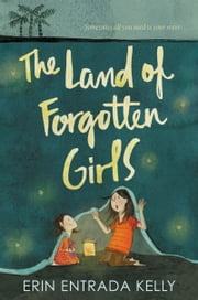 The Land of Forgotten Girls ebook by Erin Entrada Kelly
