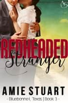 Redheaded Stranger - Bluebonnet, Texas, #3 ebook by Amie Stuart