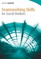 Teamworking Skills For Social Workers ebook by Ruben Martin, Barbara Allan