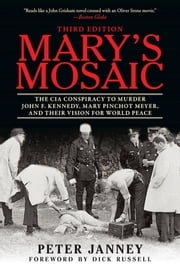 Mary's Mosaic - The CIA Conspiracy to Murder John F. Kennedy, Mary Pinchot Meyer, and Their Vision for World Peace: Third Edition ebook by Peter Janney,Dick Russell
