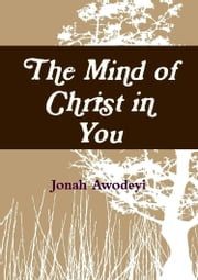 The mind of Christ in You ebook by Jonah Awodeyi