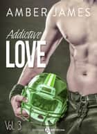 Addictive Love, vol. 3 eBook by Amber James