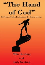 The Hand of God - The Story of John Keating and the Power of Love ebook by Michael Keating