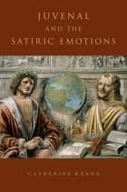 Juvenal and the Satiric Emotions ebook by Catherine Keane