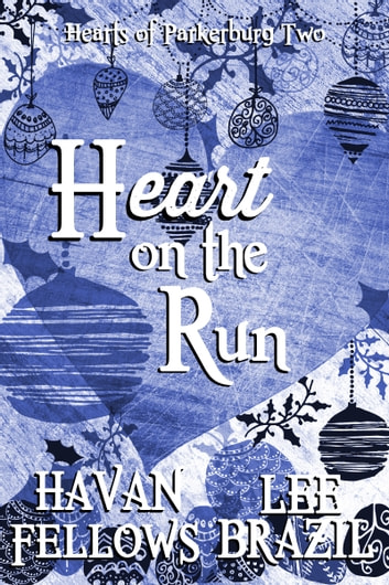 Heart on the Run (Hearts of Parkerburg 2) ebook by Havan Fellows,Lee Brazil