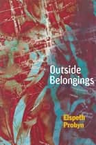 Outside Belongings ebook by Elspeth Probyn