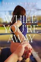 While You're Away ebook by Jessa Holbrook