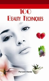 100 Beauty Techniques: Beauty Techniques ebook by Parvesh Handa