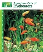 Aquarium Care of Livebearers ebook by Dr. Ted Dengler Coletti