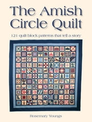 The Amish Circle Quilt: 121 Quilt Block Patterns That Tell a Story ebook by Youngs, Rosemary
