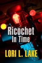 Ricochet In Time ebook by Lori L. Lake