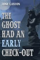 The Ghost Had an Early Check-out ebook by Josh Lanyon