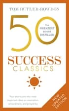 50 Success Classics - Winning Wisdom For Work & Life From 50 Landmark Books ebook by Tom Butler-Bowdon