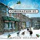 Christmas on Coronation Street: The perfect Christmas read audiobook by Maggie Sullivan, Gabrielle Glaister