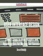 User Interface Design - Simple Steps to Win, Insights and Opportunities for Maxing Out Success ebook by Gerard Blokdijk