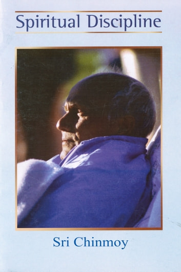 Spiritual Discipline ebook by Sri Chinmoy