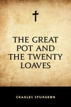 The Great Pot and the Twenty Loaves ebook by Charles Spurgeon