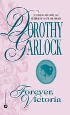 Forever, Victoria ebook by Dorothy Garlock