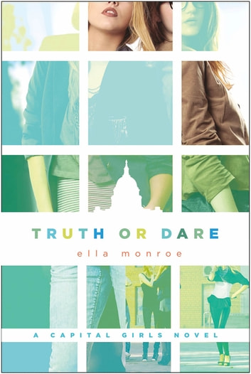 Truth or Dare - A Capital Girls Novel eBook by Ella Monroe
