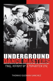 Underground Dance Masters: Final History of a Forgotten Era ebook by Thomas Guzman-Sanchez