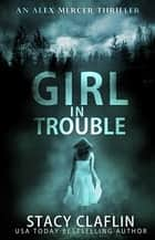 Girl in Trouble ebook by Stacy Claflin
