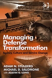 Managing Defense Transformation - Agency, Culture and Service Change ebook by Asst Prof Adam N Stulberg,Professor Michael D Salomone