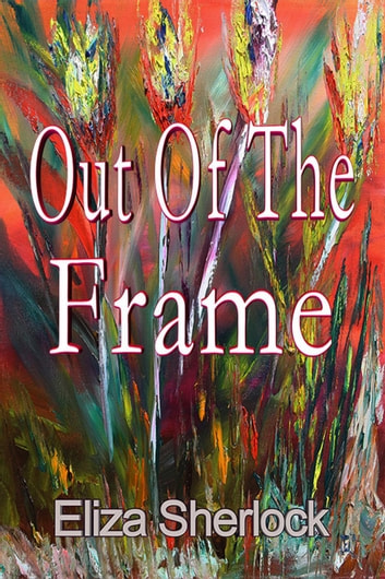 Out Of The Frame ebook by Eliza Sherlock
