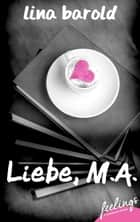 Liebe, M.A. - Roman ebook by Lina Barold