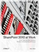 SharePoint 2010 at Work - Tricks, Traps, and Bold Opinions ebook by Miller, Mastykarz, Rogers,...