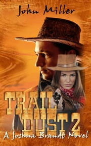 """Trail Dust 2"" {A Joshua Brandt novel} - 1, #2 ebook by John Miller"