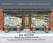 Footnotes from the World's Greatest Bookstores - True Tales and Lost Moments from Book Buyers, Booksellers, and Book Lovers ebook by Bob Eckstein,Garrison Keillor