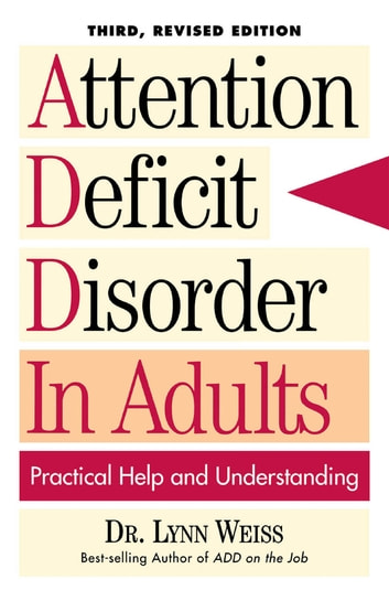 Attention Deficit Disorder In Adults - Practical Help and Understanding ebook by Lynn Weiss PhD