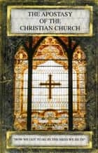 The Apostasy of the Christian Church ebook by R. Dawson Barlow