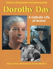 Dorothy Day - A Catholic Life of Action ebook by Maura D. Shaw, Stephen Marchesi