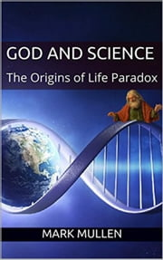 God and Science: The Origins of Life Paradox ebook by mark mullen