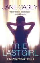 The Last Girl - (Maeve Kerrigan 3) ebook by Jane Casey