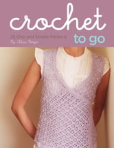 Crochet to Go Deck - 25 Chic and Simple Patterns ebook by Alicia Bergin