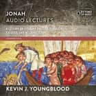 Jonah: Audio Lectures - 8 Lessons on Literary Context, Structure, Exegesis, and Interpretation Audiolibro by Kevin J. Youngblood, Kevin Youngblood