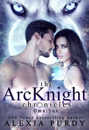 The ArcKnight Chronicles Omnibus Books 1-4 ebook by Alexia Purdy