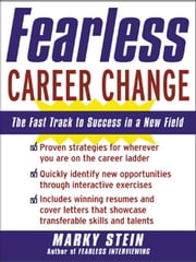 Fearless Career Change: The Fast Track to Success in a New Field ebook by Stein, Marky