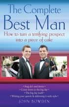 The Complete Best Man ebook by John Bowden