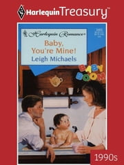 Baby, You're Mine! ebook by Leigh Michaels