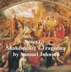 Notes to Shakepeare's Tragedies 電子書 by Samuel Johnson