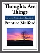Thoughts are Things ebook by Prentice Mulford