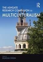 The Ashgate Research Companion to Multiculturalism ebook by Duncan Ivison