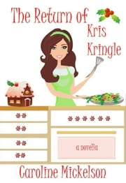 The Return of Kris Kringle - A Christmas Romantic Comedy ebook by Caroline Mickelson